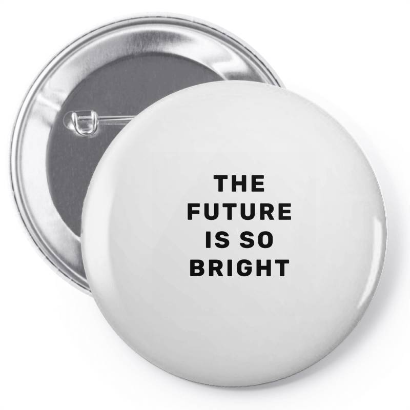 The Future Is So Bright Pin-back Button | Artistshot