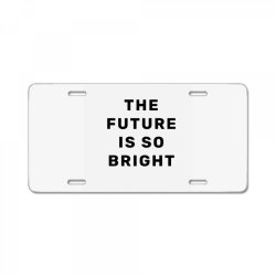 the future is so bright License Plate | Artistshot