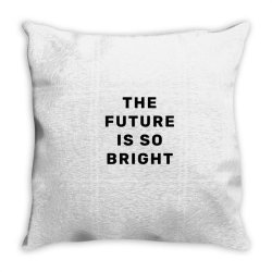 the future is so bright Throw Pillow | Artistshot