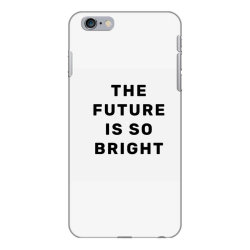 the future is so bright iPhone 6 Plus/6s Plus Case | Artistshot
