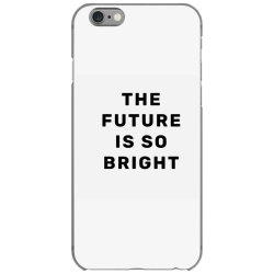 the future is so bright iPhone 6/6s Case | Artistshot