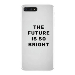 the future is so bright iPhone 7 Plus Case | Artistshot