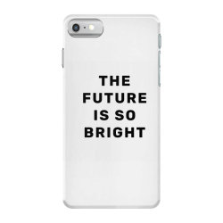 the future is so bright iPhone 7 Case | Artistshot