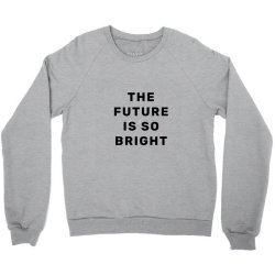 the future is so bright Crewneck Sweatshirt | Artistshot