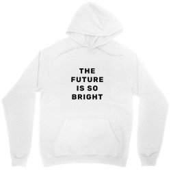 the future is so bright Unisex Hoodie | Artistshot