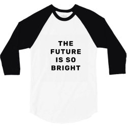 the future is so bright 3/4 Sleeve Shirt | Artistshot