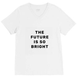 the future is so bright V-Neck Tee | Artistshot