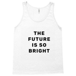 the future is so bright Tank Top | Artistshot
