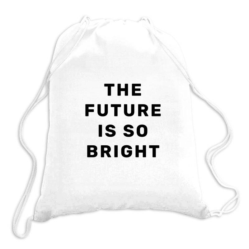 The Future Is So Bright Drawstring Bags | Artistshot