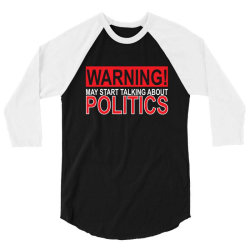 warning may start talking about politics 3/4 Sleeve Shirt | Artistshot