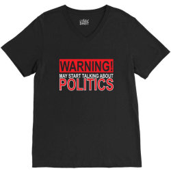 warning may start talking about politics V-Neck Tee | Artistshot