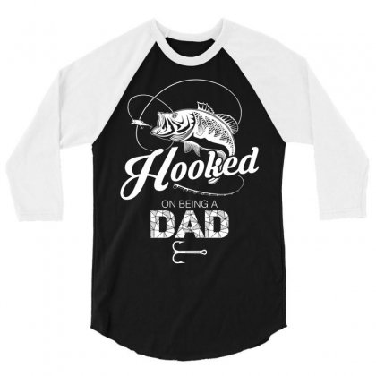 Hooked On Being A Dad 3/4 Sleeve Shirt Designed By Tshiart