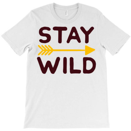 Stay Wild T-shirt Designed By Ombredreams