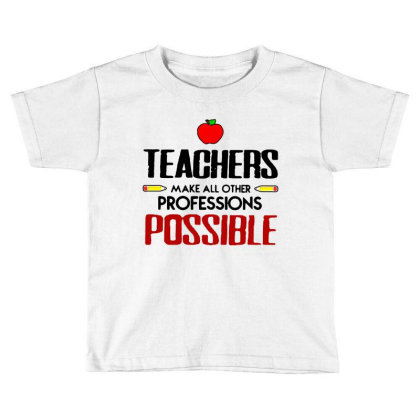 Teachers Make All Other Professions Possible Toddler T-shirt Designed By Jozz Tees