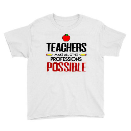 Teachers Make All Other Professions Possible Youth Tee Designed By Jozz Tees