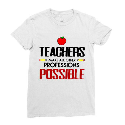 Teachers Make All Other Professions Possible Ladies Fitted T-shirt Designed By Jozz Tees