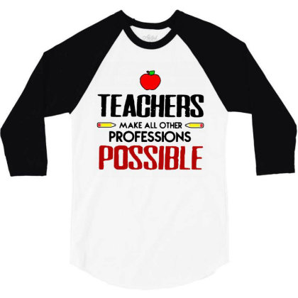 Teachers Make All Other Professions Possible 3/4 Sleeve Shirt Designed By Jozz Tees