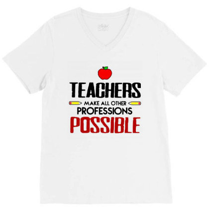 Teachers Make All Other Professions Possible V-neck Tee Designed By Jozz Tees
