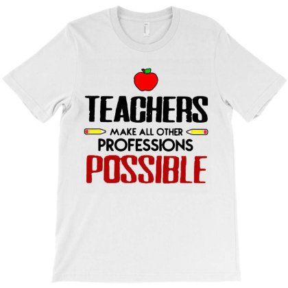 Teachers Make All Other Professions Possible T-shirt Designed By Jozz Tees