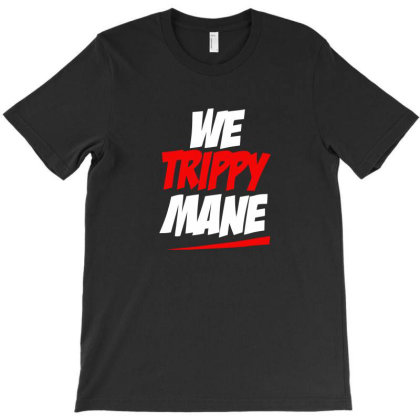 We Trippy Mane T-shirt Designed By Beruang Madu