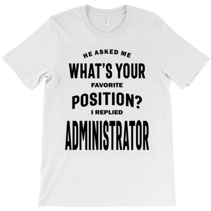 Administrator Gift Funny Job Title Profession Birthday Idea T-shirt Designed By Cidolopez