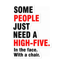 Some People Just Need A High Five, Funny Quote Sticker Designed By Jack14