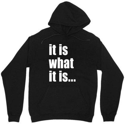 It Is What It Is Unisex Hoodie Designed By Alaska Tees