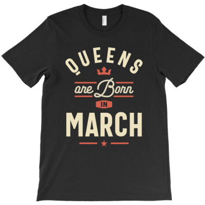 Queens Are Born In March Birthday Women Girls T-shirt Designed By Cidolopez