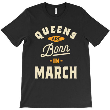 Queens Are Born In March Womens Girls Birthday T-shirt Designed By Cidolopez