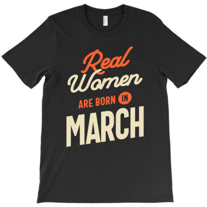 Real Women Are Born In March Womens Girls Birthday T-shirt Designed By Cidolopez