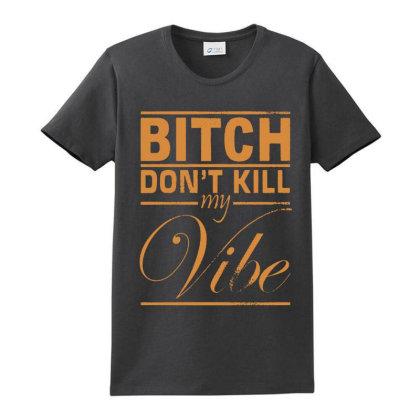Don't Kill My Vibe Ladies Classic T-shirt Designed By Alaska Tees