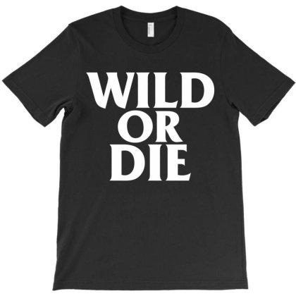 Wild Or Die T-shirt Designed By Wahidin77