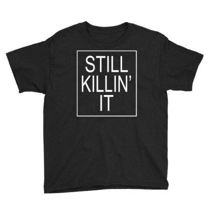 Still Killin It Youth Tee Designed By Suryanaagus