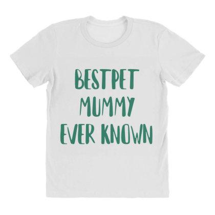 Bestpet Mummy Ever Known All Over Women's T-shirt Designed By Artmaker79