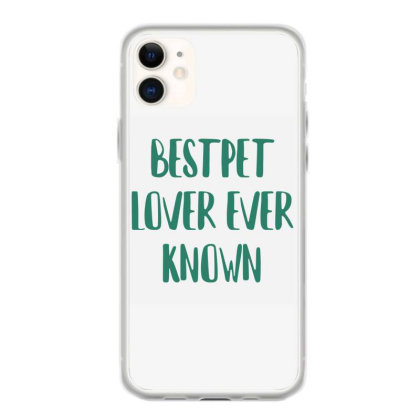 Bestpet Lover Ever Known Iphone 11 Case Designed By Artmaker79