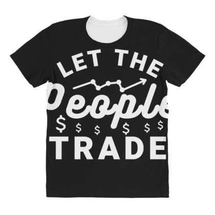 Let The People Trade - Market Trading For Traders All Over Women's T-shirt Designed By Sutra Lotus Co