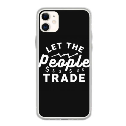 Let The People Trade - Market Trading For Traders Iphone 11 Case Designed By Sutra Lotus Co