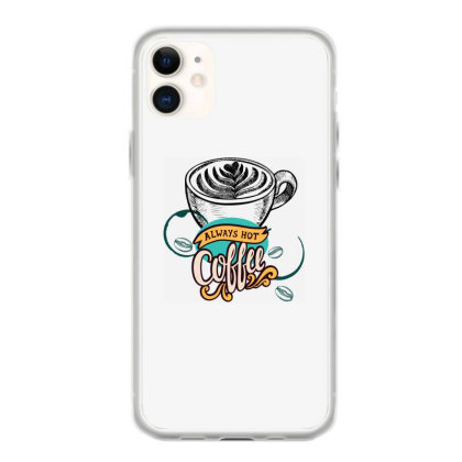 Always Hot Coffee Iphone 11 Case Designed By Şen