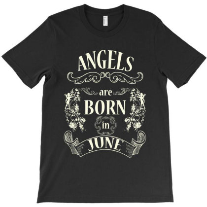 Angels Are Born In June (light Color) T-shirt Designed By Arteriamix
