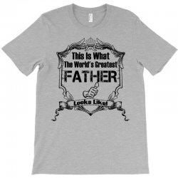 Worlds Greatest Father Looks Like T-Shirt | Artistshot
