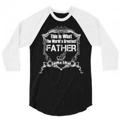 Worlds Greatest Father Looks Like 3/4 Sleeve Shirt   Artistshot