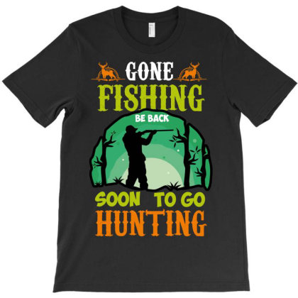 Gone Fishing Be Back Hunting T-shirt Designed By Wizarts