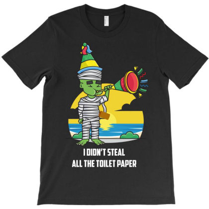 I Didn't Steal All The Toilet Paper T-shirt Designed By Wizarts