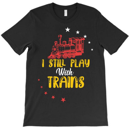 I Still Play With Train T-shirt Designed By Wizarts