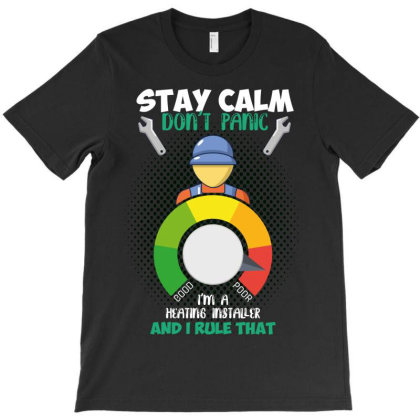 Stay Calm Heating Installer T-shirt Designed By Wizarts