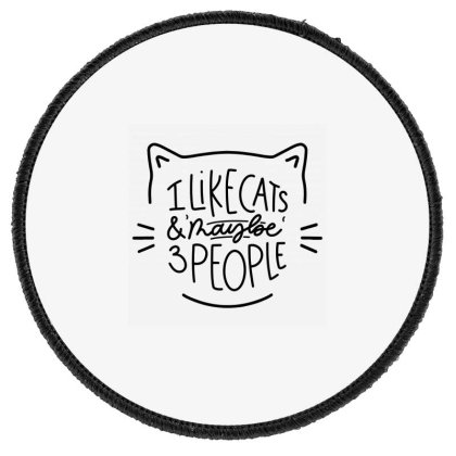 I Like Cats And Maybe 3 People Cat Round Patch Designed By Allstar