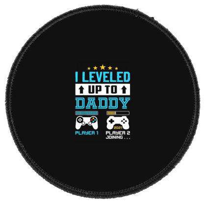 I Leveled Up To Daddy 2021 Round Patch Designed By Allstar