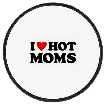 I Love Hot Moms Round Patch Designed By Allstar