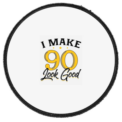 I Make 90 Look Good Round Patch Designed By Allstar