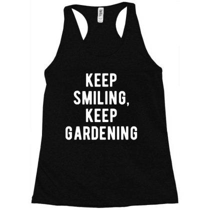 Keep Smiling Keep Gardening Racerback Tank Designed By L4l4pow